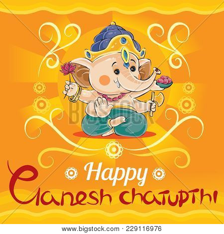 Happy Ganesh Chaturthi, Traditional Holiday In Hinduism Vector Cartoon Illustration. Greeting Card W