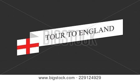 Tour To England, Vector Label With Flag Of England And Text On White Ribbon.