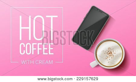 Cup Of Coffee And Mobile Vector. Pink Background Top View. Realistic Smartphone And White Coffee Mug