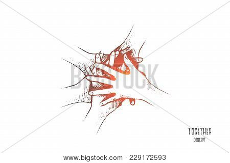 Together Concept. Hand Drawn People Join Hands Together. Friends Or Colleagues With Stack Of Hands S