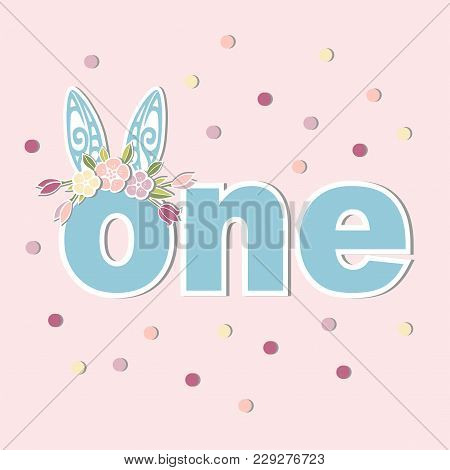 Vector Illustration One With Bunny Ears And Flower Wreath. Template For Baby Birthday, Party Invitat