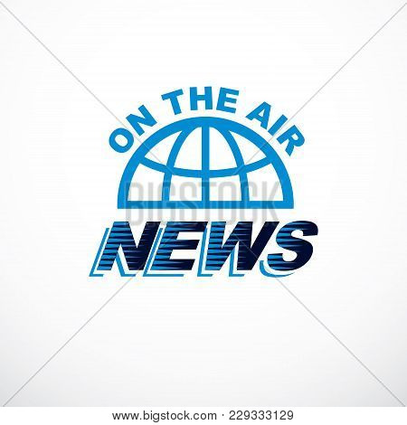 Journalism Theme Vector Emblem Created With Earth Planet Illustration And On The Air Writing, World