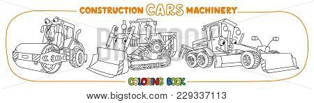 Grader, Bulldozer And Asphalt Compactor. Small Funny Vector Cute Cars With Eyes And Mouth. Coloring