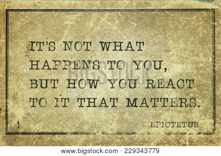 It Is Not What Happens To You, But How You React - Ancient Greek Philosopher Epictetus Quote Printed