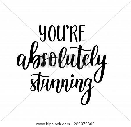 You Re Abolutely Stunning. Vector Motivational Lettering. Inspirational Beauty Girl Quote. Phrase Fo