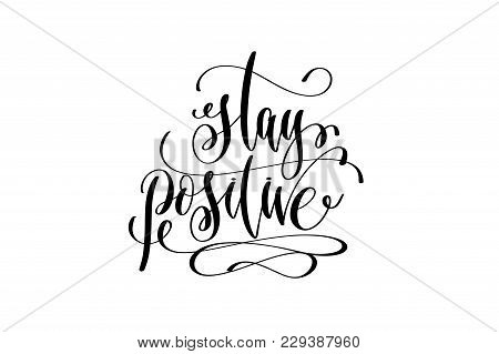 Stay Positive - Hand Lettering Positive Quote, Motivation And Inspiration Phrase, Calligraphy Vector