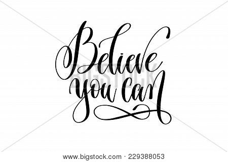 Believe You Can - Hand Lettering Positive Quote, Motivation And Inspiration Phrase, Calligraphy Vect