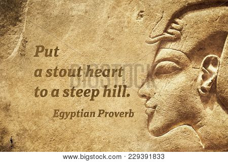 Put A Stout Heart To A Steep Hill - Ancient Egyptian Proverb Citation