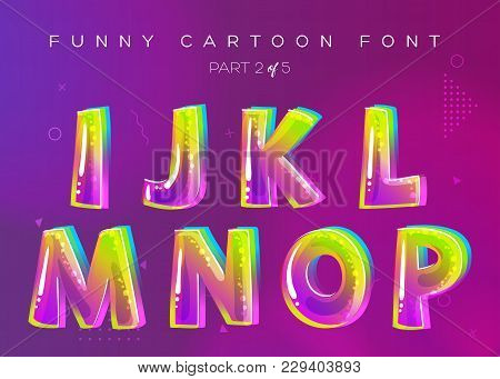 Kids Vector Font In Cartoon Style. Bright And Colorful 3D Letters. School Funny English Alphabet Ill