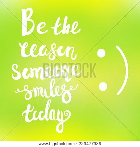 Be The Reason Someone Smiles Today Calligraphy. Vector Lettering Motivational Poster Or Card Design.