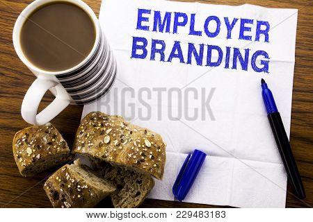 Handwritten Text Showing Employer Branding. Business Concept For Brand Building Written On Tissue Pa