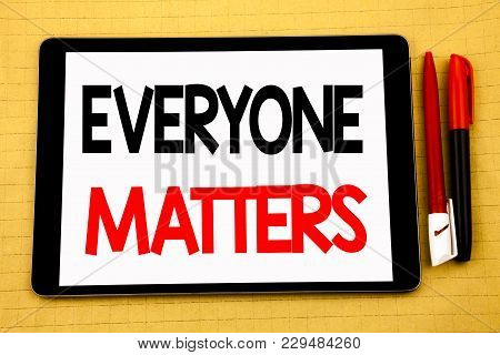 Conceptual Handwriting Text Caption Inspiration Showing Everyone Matters. Business Concept For Equal