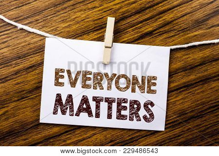 Handwriting Announcement Text Showing Everyone Matters. Business Concept For Equality Respect Writte