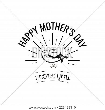 Wide-brimmed Hat. Mother S Day Greeting Card. I Love You Lettering. Vector Illustration Isolated On