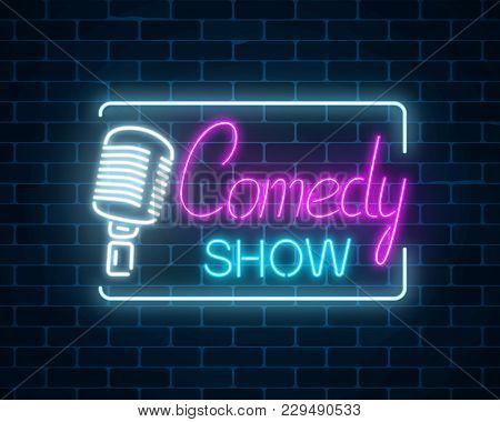 Neon Sign Of Comedy Show With Retro Microphone Symbol On A Brick Wall Background. Humor Monolog Stan