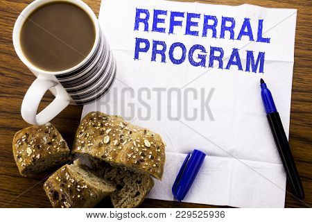 Handwritten Text Showing Referral Program. Business Concept For Refer Marketing  Written On Tissue P
