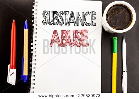 Writing Text Showing Substance Abuse. Business Concept For Health Medical Drug Written On Notepad Pa