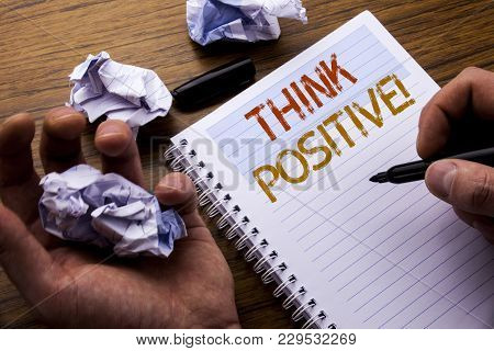 Word, Writing Think Positive. Concept For Positivity Attitude Written On Notebook Notepad Note Paper
