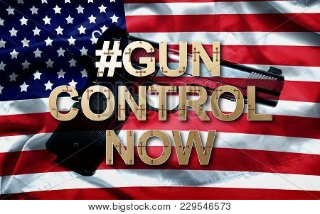 Hashtag Gun Control Now Slogan And The Pistol On American Flag Background