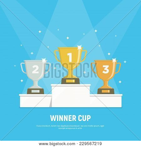 Podium Winners. Gold, Silver And Bronze Cups On Podium. Vector Illustration In Flat Style.