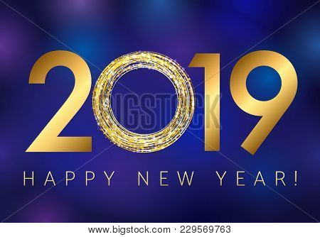 2019 Happy New Year Greetings. Dark Blue Background, Golden Glitter Confetti, Shining 0, Letter O Or