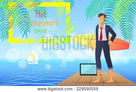 Hot Summer Days, Businessman And Surfboard With Laptop On Wooden Board, Sea And Sailboat, Lettering