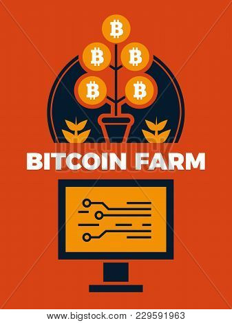 Financial Concept Illustration Of Bitcoin Farm. Finance Bitcoin And Financial Electronic Currency Ve