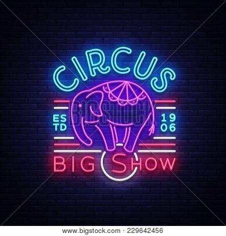 Circus Neon Sign. Big Show Design Template, Logo With Elephant In Neon Style, Circus Character, Neon