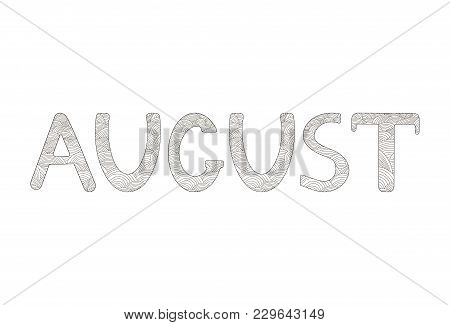 August. Creative Hand Drawn Letters. Coloring Page. Vector Illustration