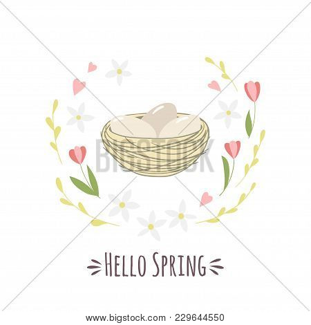 Cozy Nest With Bird Eggs, Flowers And Willow Branches And Inscription Hello Spring. Vector Template