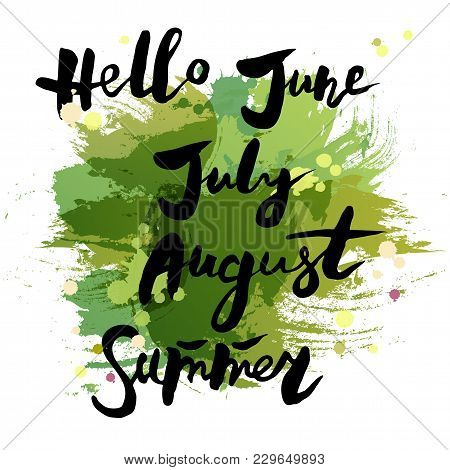 Handwritten Modern Lettering Hello Summer, June, July, August Isolated On Watercolor Imitation Backg