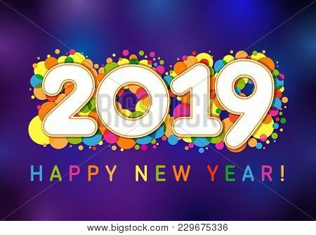 2019 Happy New Year Xmas Greetings. Dark Blue Background, Milti Colored Confetti, Isolated Bright Wh