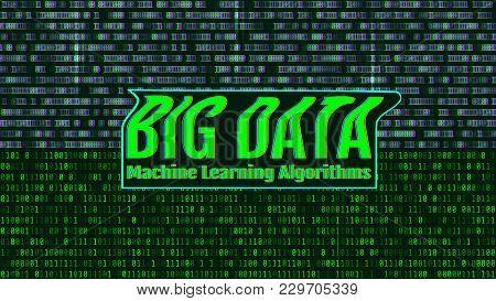 Binary Code, Green Digits On The Computer Screen. Big Data Machi