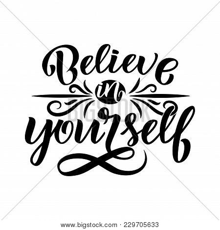Believe In Yourself - Inspirational Quote. Handwritten Calligraphy Lettering Illustration.