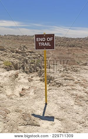 End Of Trail Sign In The Wilderness In Badlands National Park In South Dakota