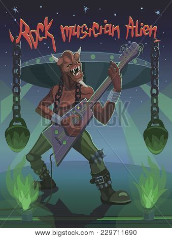 The Rock Musician Plays An Alien On The Guitar, Heavy And Aggressive Rock Music Creates The Kind Of