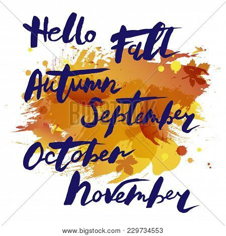 Handwritten Modern Lettering Hello Fall & Autumn Months Isolated On Watercolor Imitation Background.