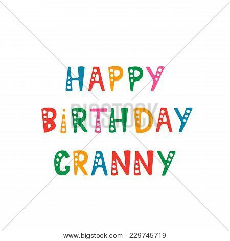 Vector Illustration. Handwritten Lettering Of Happy Birthday Granny. Objects Isolated On White Backg