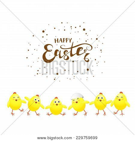 Six Funny Yellow Chickens And Holiday Lettering Happy Easter On White Background, Illustration.
