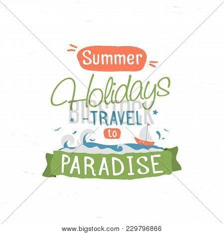 Vintage Typography Lettering Summer Holidays Travel To Paradise. Season Vacation, Adventure. Retro V