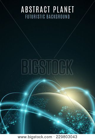 Futuristic Planet Earth. World Map Of Dots. Abstract Background. Cyber Space. Global Network. Vector