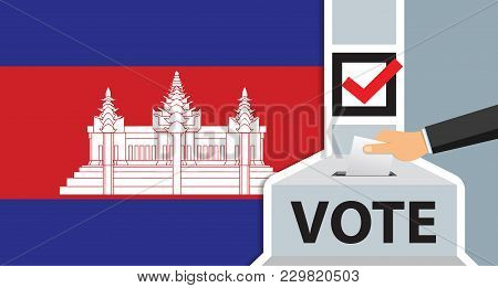 Voting. Hand Putting Paper In The Ballot Box. Cambodia Flag On Background. Vector Illustration.