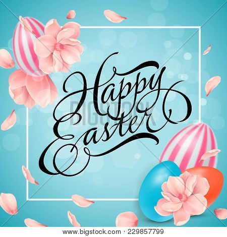 Happy Easter Lettering. Calligraphic Inscription With Tender Flower And Colorful Eggs On Blue Backgr