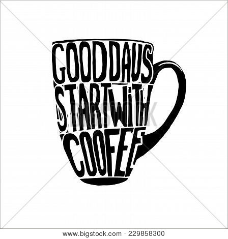 Handdrawn Inspirational And Encouraging Quote - Good Days Start With Coffee. Vector Isolated Typogra