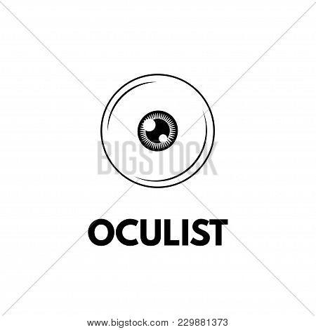 Eye Icon. Oculist Lettering. Oculist Badge Label Logo. Vector Illustration Isolated On White Backgro