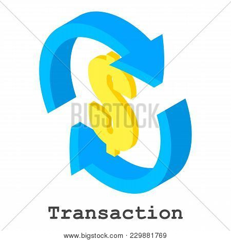 Transaction Icon. Isometric Illustration Of Transaction Vector Icon For Web