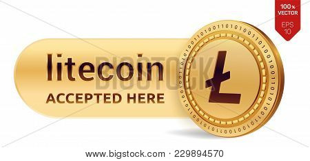 Litecoin Accepted Sign Emblem. 3d Isometric Physical Coin With Frame And Text Accepted Here. Cryptoc