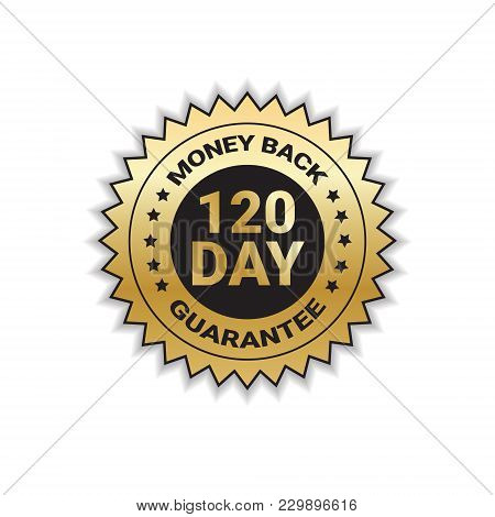 Money Back With Guarantee In 120 Days Golden Seal Stamp Or Label Isolated Vector Illustration