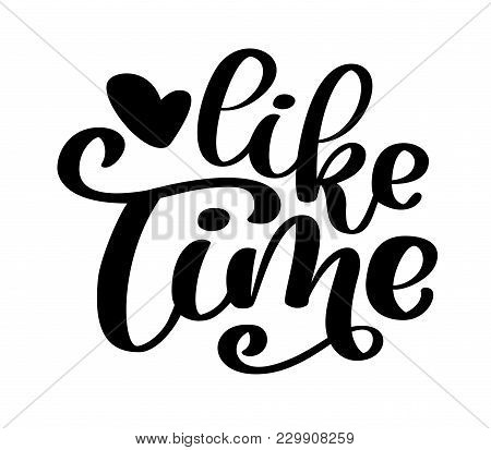 Hand Drawn Lettering Like Time For Web, Social Media, Banner. Modern Brush Calligraphy. Isolated On