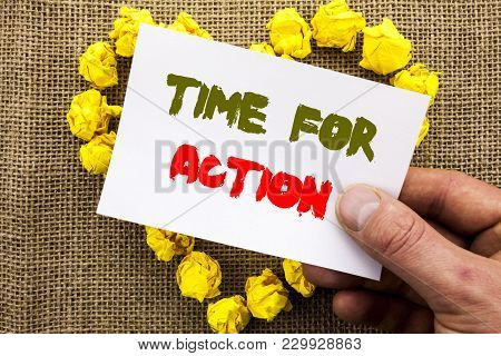 Handwritten Text Sign Showing Time For Action. Conceptual Photo Success Goal Fulfilment Deadline Wri